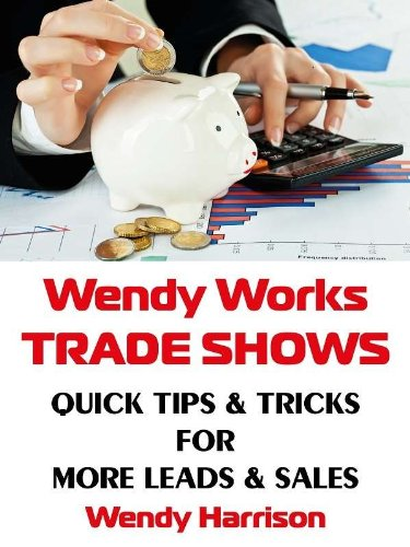 Wendy Works Trade Shows Quick Tips & Tricks for More Leads & Sales