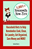 1,001+ Housewife How-To's: Household Hints to Help Homebodies Cook, Clean, Get Organized, Do Laundry, Save Money and More!