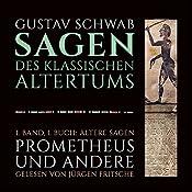 Ältere Sagen: Prometheus und andere (Die Sagen des klassischen Altertums Band 1, Buch 1)   Gustav Schwab