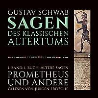 Ältere Sagen: Prometheus und andere (Die Sagen des klassischen Altertums Band 1, Buch 1)