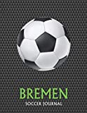 Bremen: Soccer Journal / Notebook /Diary  to write in and record your thoughts.