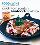 Quick from Scratch Seafood Cookbook, Sterling Publishing Company Staff and Adam Ward, 091610396X