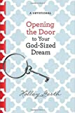 img - for Opening the Door to Your God-Sized Dream: 40 Days of Encouragement for Your Heart book / textbook / text book