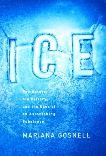 Ice: The Nature, the History, and the Uses of an Astonishing Substance ()