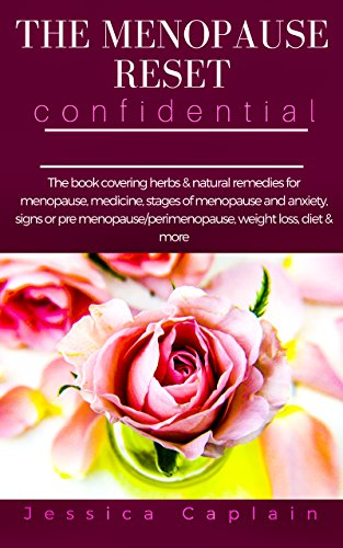 The Menopause Reset Confidential: The book covering herbs & natural remedies for menopause, medicine, stages of menopause and anxiety, signs or pre menopause/perimenopause, weight loss, diet & more (Best Remedy For Hot Flashes)