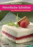 Himmlische Schnitten: Aus Österreichs Backstuben