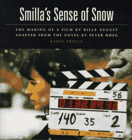 Smilla's Sense of Snow: The Making of a Film by Bille August