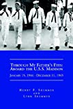 Through My Father's Eyes: Aboard the U. S. S. Madison January 15, 1944-December 11 1945, Henry F. Shemmer And Lynn Shemmer, 1413498418