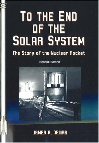 - To the End of the Solar System: The Story of the Nuclear Rocket (Apogee Books Space Series)