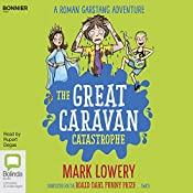The Great Caravan Catastrophe: Roman Garstang Disaster, Book 4 | Mark Lowery