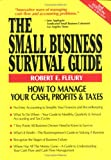 The Small Business Survival Guide: How to Manage Your Cash, Profits & Taxes (The Small Business Sourcebooks)