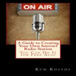 A Guide to Creating Your Own Internet Radio Station: You Can Do It for Free Also | Kym Kostos