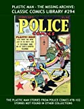 Plastic Man - The Missing Archive: Classic Comics Library #294: All The Plastic Man Stories From Police Comics #78-102 --- Stories Not Found In Other ... - Over 350 Pages - All Stories - No Ads