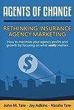 Agents Of Change: Rethinking Insurance Agency Marketing