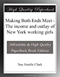img - for Making Both Ends Meet - The income and outlay of New York working girls book / textbook / text book