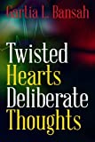 Twisted Hearts Deliberate Thoughts, Gartia Bansah, 1481949349