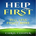 Help First: Sell Less. Profit More Audiobook by Chris Cooper Narrated by Chris Cooper