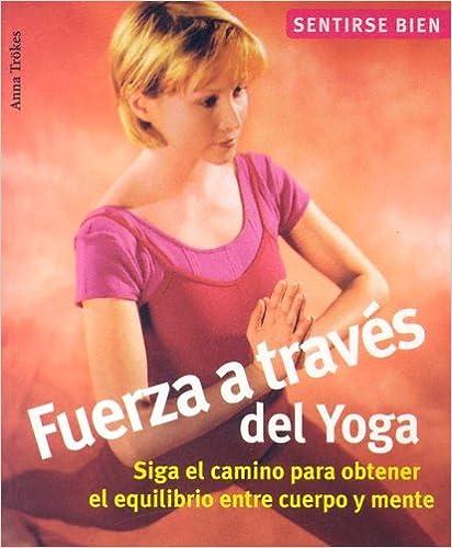 Fuerza a través del yoga: Siga el camino para obtener el ...