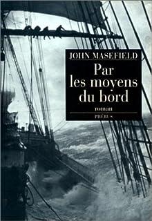 Par les moyens du bord  : roman, Masefield, John