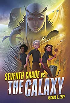 Seventh Grade vs. the Galaxy by [Levy, Joshua S.]