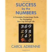 Success by the Numbers: A Complete Numerology Guide for Navigating Your Trip Through Life