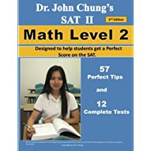 Dr. John Chung's SAT II Math Level 2 ---- 2nd Edition: To get a Perfect Score on the SAT