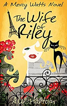 The Wife of Riley (Mercy Watts Mysteries Book 6) by [Hartoin, A.W.]