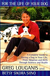 For the Life of Your Dog: A Complete Guide to Having a Dog in Your Life from Adoption and Birth, Through Sickness and Health