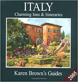 Karen Brown's Italy 2005: Charming Inns & Itineraries (Karen Brown's Italy Charming Inns & Itineraries) by Clare Brown (2005-01-04)