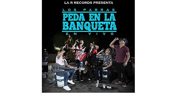 Peda En La Banqueta Explicit By Los Parras On Amazon Music Amazon Com