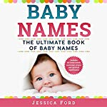 Baby Names: The Ultimate Book of Baby Names: Includes the Latest Trends, Meanings, Origins, and Spiritual Significance | Jessica Ford