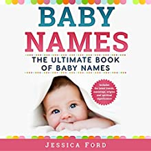 Baby Names: The Ultimate Book of Baby Names: Includes the Latest Trends, Meanings, Origins, and Spiritual Significance Audiobook by Jessica Ford Narrated by Michelle Murillo