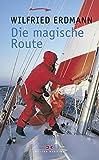Die magische Route: Als erster Deutscher allein und nonstop um die Erde