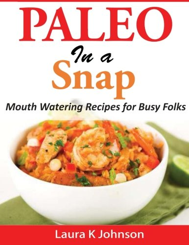 Paleo in a Snap: Mouth Watering Recipes for Busy Folks