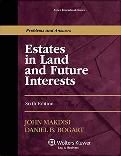 Estates in land and future interests sixth edition aspen estates in land and future interests sixth edition aspen coursebook john makdisi daniel b bogart 9781454840824 amazon books fandeluxe