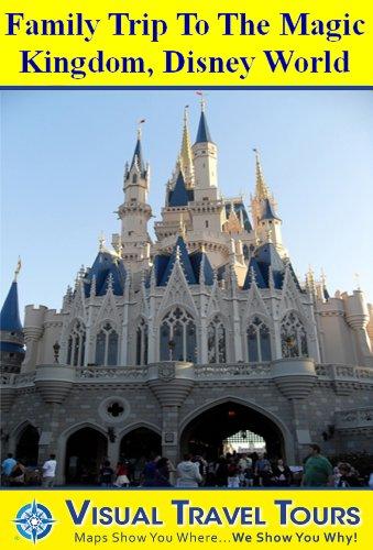 Disney World Magic Kingdom Family Tour: A Self-guided Pictorial Walking Tour (Tours4Mobile, Visual Travel Tours Book - Hours Orlando Magic Kingdom