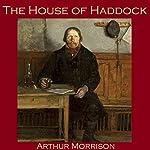 The House of Haddock   Arthur Morrison