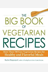 The Big Book of Vegetarian Recipes: More Than 700 Easy Vegetarian Recipes for Healthy and Flavorful Meals