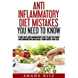 Anti Inflammatory Diet: Anti Inflammatory Diet Mistakes You Need To Know: Include 7-Day Anti Inflammatory Diet Plan to Fight Inflammation and Heal Your Body for Life (Clean Eating, Low Carb Diet)