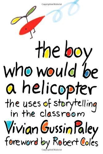 The Boy Who Would Be a Helicopter Highlighting Edition by Paley, Vivian Gussin, Coles, Robert published by Harvard University Press (1991)