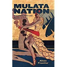 Mulata Nation: Visualizing Race and Gender in Cuba