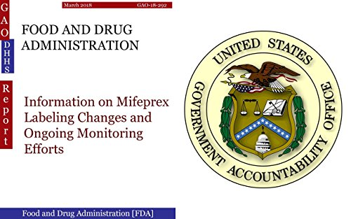 FOOD AND DRUG ADMINISTRATION: Information on Mifeprex Labeling Changes and Ongoing Monitoring Efforts (GAO - DHHS)