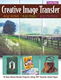 img - for Creative Image Transfer - Any Artist, Any Style, Any Surface: 16 New Mixed-Media Projects Using TAP Transfer Artist Paper book / textbook / text book