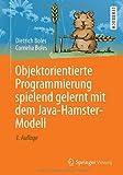 Objektorientierte Programmierung Spielend Gelernt Mit Dem Java-Hamster-Modell, Boles, Dietrich and Boles, Cornelia, 3658048026