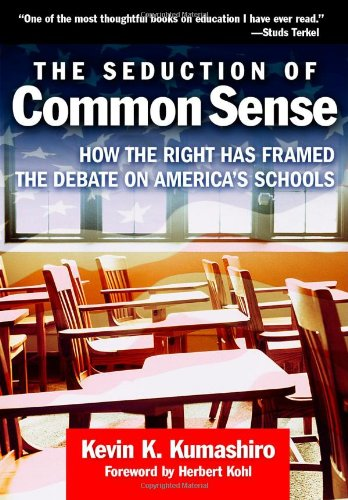 The Seduction of Common Sense: How the Right Has Framed the Debate of America's Schools (The Teaching for Social Justice