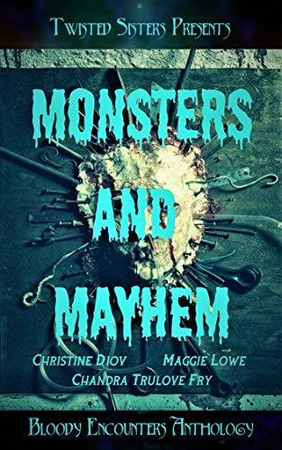 Monsters & Mayhem: Bloody Encounters by [Lowe, Maggie, Fry, Chandra Trulove, Diov, Christine, Sisters, Twisted]