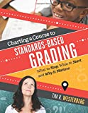 img - for Charting a Course to Standards-Based Grading: What to Stop, What to Start, and Why It Matters book / textbook / text book