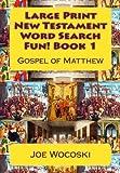 Large Print New Testament Word Search Fun! Book 1: Gospel of Matthew (Large Print New Testament Word Search Book) (Volume 1)