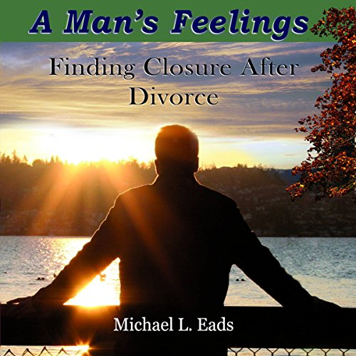 - A Man's Feelings: Finding Closure After Divorce
