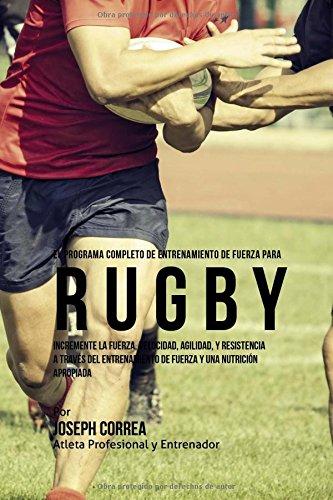 Descargar Libro El Programa Completo De Entrenamiento De Fuerza Para Rugby: Incremente La Fuerza, Velocidad, Agilidad, Y Resistencia A Traves Del Entrenamiento De Fuerza Y Una Nutricion Apropiada Joseph Correa (atleta Profesional Y Entrenador)